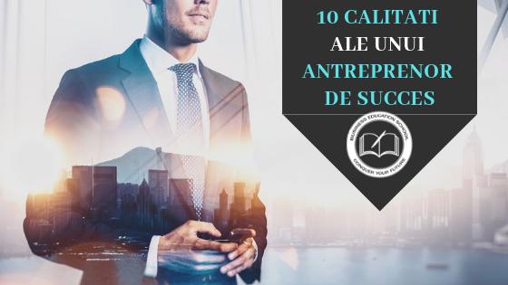10 calitati ale unui antreprenor de succes