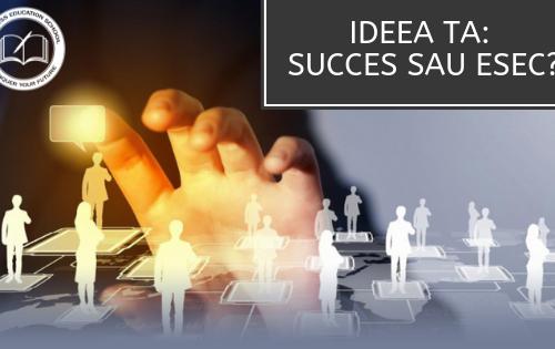 Ideea ta succes sau esec